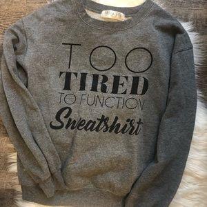 Too tired to function fleece sweatshirt